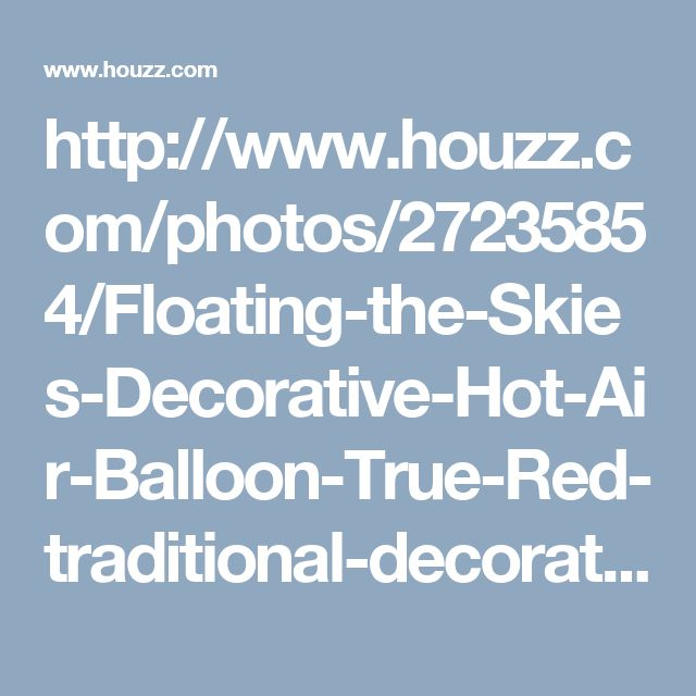 http://www.houzz.com/photos/27235854/Floating-the-Skies-Decorative-Hot-Air-Balloon-True-Red-traditional-decorative-objects-and-figurines