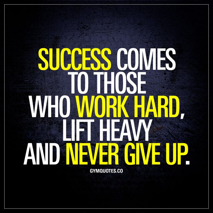 """""""Success comes to those who work hard, lift heavy and never give up."""" 
