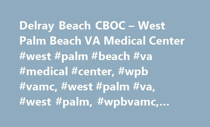 Delray Beach CBOC – West Palm Beach VA Medical Center #west #palm #beach #va #medical #center, #wpb #vamc, #west #palm #va, #west #palm, #wpbvamc, #wpb http://colorado.nef2.com/delray-beach-cboc-west-palm-beach-va-medical-center-west-palm-beach-va-medical-center-wpb-vamc-west-palm-va-west-palm-wpbvamc-wpb/  West Palm Beach VA Medical Center Driving Directions From Interstate 95 (I95) North or South From I-95, take exit 51 onto Linton Boulevard. Turn right on Linton Blvd and head west. Clinic…
