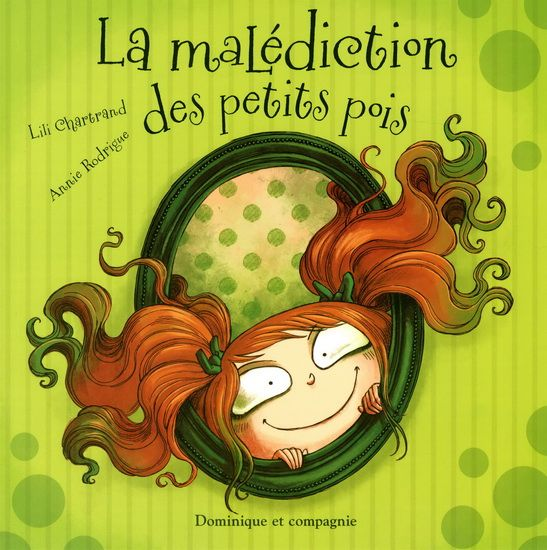 La malédiction des petits pois, par Lili Chartrand (illustrations d'Annie Rodrigue) Saugrenue et rigolo!