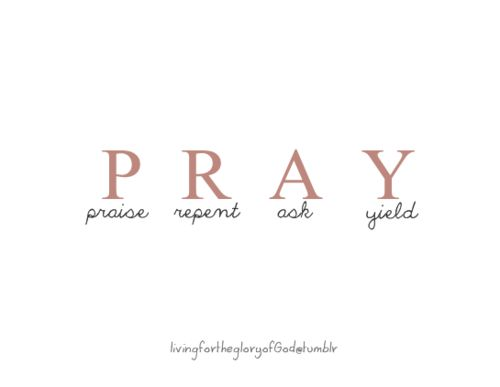 """PRAY: """"Devote yourselves to prayer with an alert mind and a thankful heart."""" Colossians 4:2"""