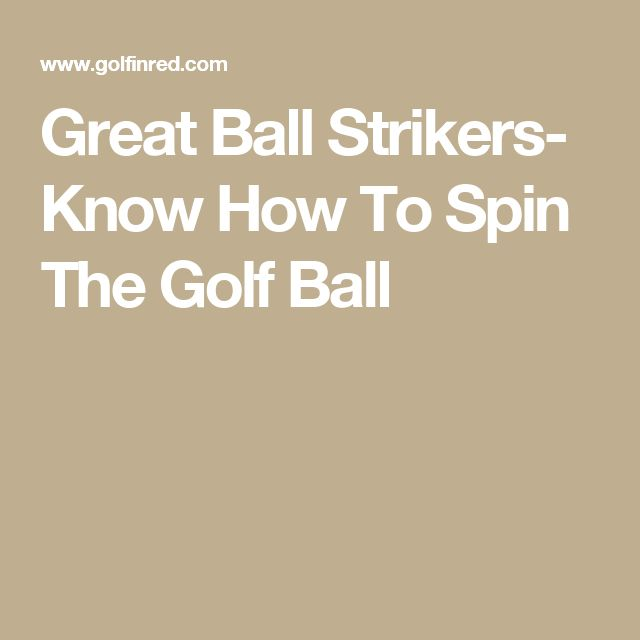 Great Ball Strikers- Know How To Spin The Golf Ball