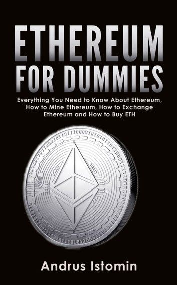 Ethereum For Dummies: Everything You Need To Know About Eth...