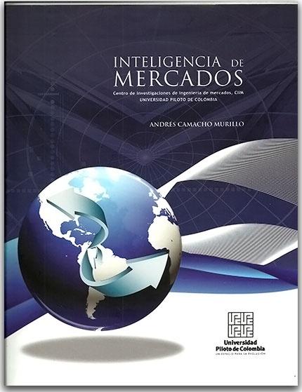 Inteligencia de mercados – Andrés Camacho Murillo  - Universidad Piloto de Colombia  -   http://www.librosyeditores.com/tiendalemoine/2943-inteligencia-de-mercados.html  -   Editores y distribuidores.