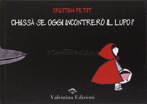 Chissà se incontrerò il lupo oggi?  Cristina Petit (Autore) Copertina rigida: 32 pagine Editore: Valentina Edizioni (28 maggio 2014) Lingua: Italiano ISBN-13: 978-8897870302