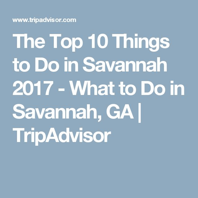 The Top 10 Things to Do in Savannah 2017 - What to Do in Savannah, GA | TripAdvisor