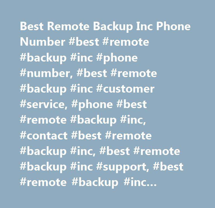 Best Remote Backup Inc Phone Number #best #remote #backup #inc #phone #number, #best #remote #backup #inc #customer #service, #phone #best #remote #backup #inc, #contact #best #remote #backup #inc, #best #remote #backup #inc #support, #best #remote #backup #inc #support #number, #best #remote #backup #inc #customer #number, #best #remote #backup #inc #customer #service #number, #best #remote #backup #inc #contact #number, #best #remote #backup #inc #customer #support #number…