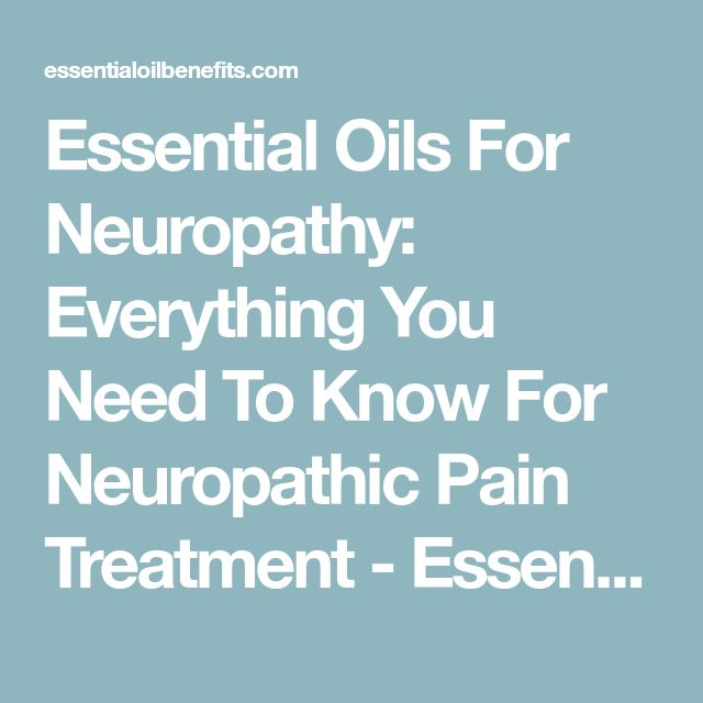 Essential Oils For Neuropathy: Everything You Need To Know For Neuropathic Pain Treatment - Essential Oil Benefits