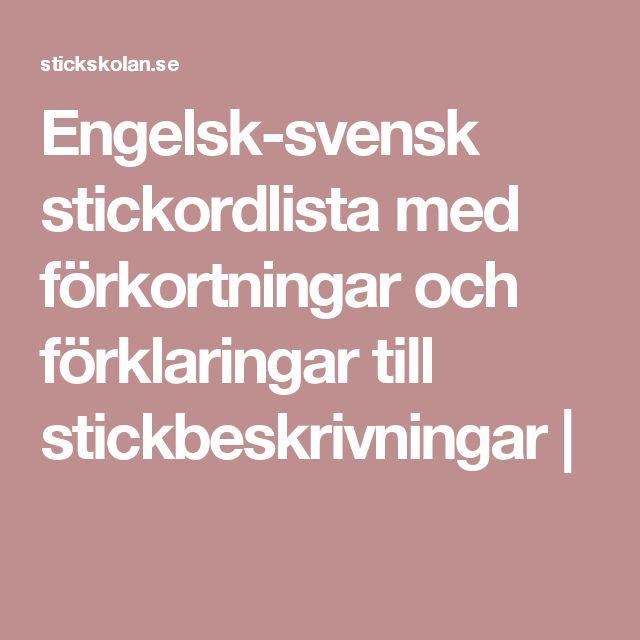 Engelsk-svensk stickordlista med förkortningar och förklaringar till stickbeskrivningar   