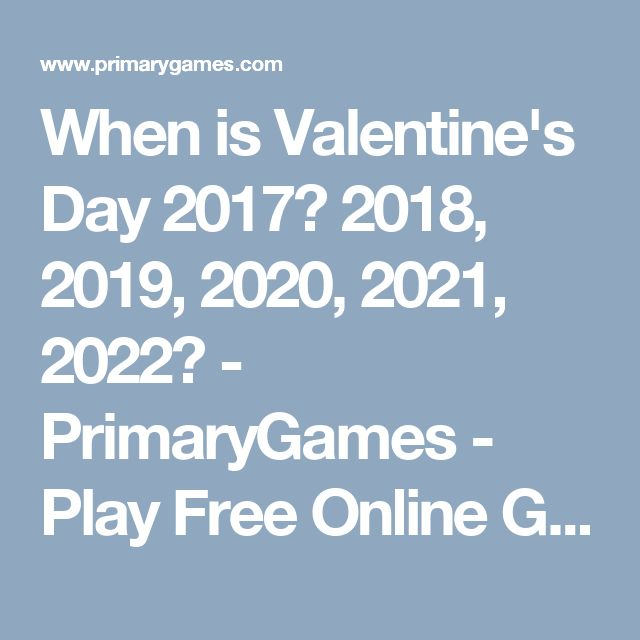 When is Valentine's Day 2017? 2018, 2019, 2020, 2021, 2022? - PrimaryGames - Play Free Online Games
