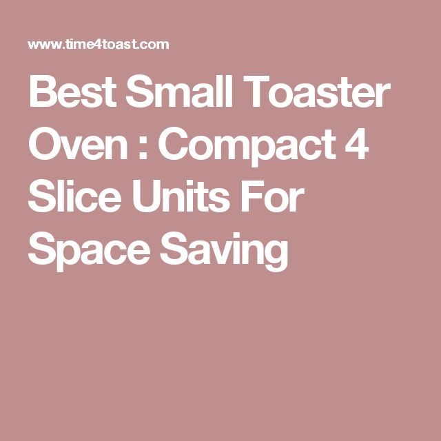 Best Small Toaster Oven : Compact 4 Slice Units For Space Saving