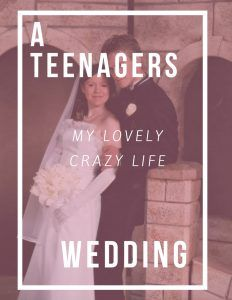 A Teenager's Wedding - My Lovely Crazy Life