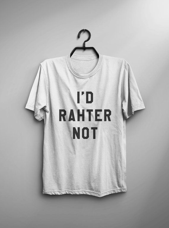 I'd rather not tshirt • Sweatshirt • jumper • crewneck • sweater • Clothes Casual Outift for • teens • movies • girls • women • summer • fall • spring • winter • outfit ideas • hipster • dates • school • back to school • parties • Polyvores • facebook • accessories • Tumblr Teen Grunge Fashion Graphic Tee Shirt