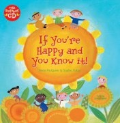 If You're Happy and You Know It Traditional Tune Words Adapted by Anna McQuinn Illustrated by Sophie Fatus (This book, published by Barefoot Books, comes with a CD, printed music and pages of interesting facts) Published by Barefoot Books