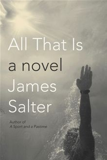All That Is by James Salter. An extraordinary literary event, a major new novel by the PEN/Faulkner winner and acclaimed master: a sweeping, seductive, deeply moving story set in the years after World War II. Read it on #Kobo: http://www.kobobooks.com/ebook/All-That-Is/book-2_efueQ23UClaUNdPVIUVA/page1.html?s=DV4cfT7YaEOagxwu6RFwaw=1