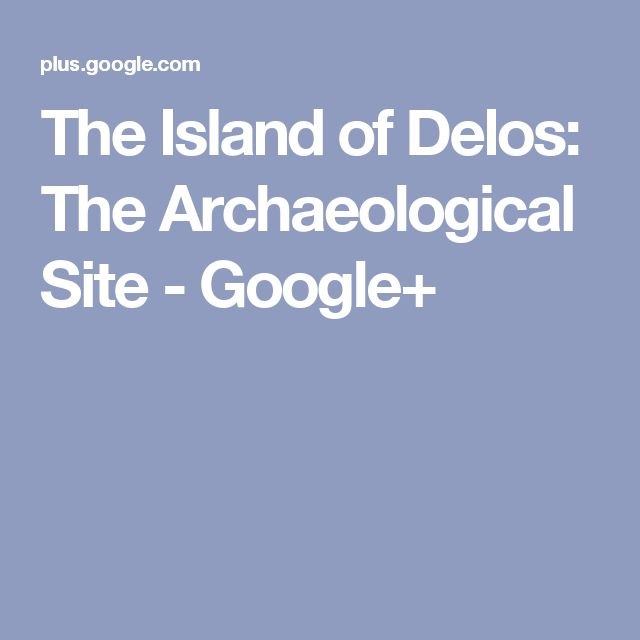 The Island of Delos: The Archaeological Site - Google+