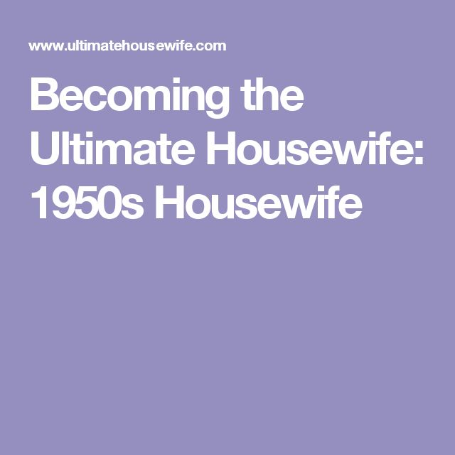 Becoming the Ultimate Housewife: 1950s Housewife