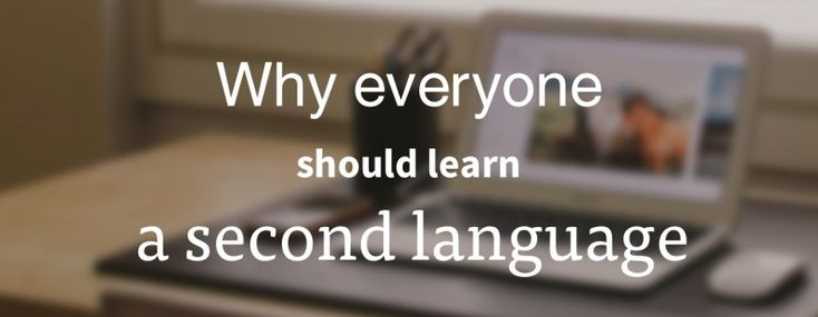 Money, dream jobs, a better brain: why everyone should learn a second language