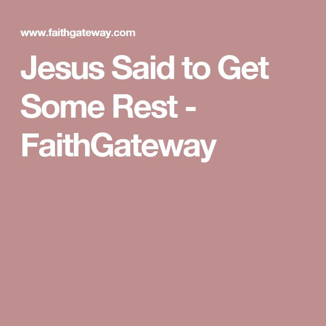 Jesus Said to Get Some Rest - FaithGateway