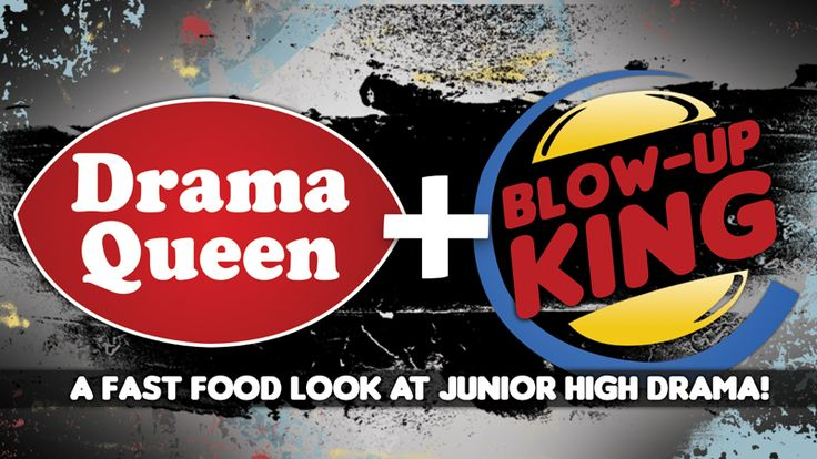 A Fast Food Look At Junior High Drama (http://jrhighuthguy.blogspot.com/2013/09/lesson-series-drama-queens-blow-up-kings.html)