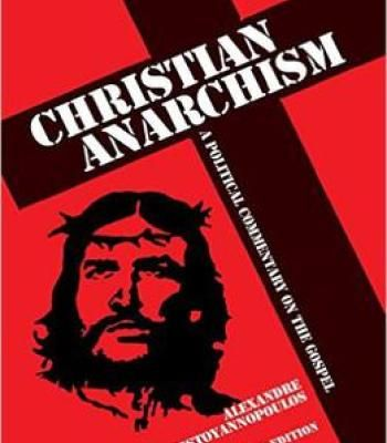 Alexandre Christoyannopoulos - Christian Anarchism: A Political Commentary On The Gospel PDF