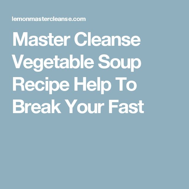 Master Cleanse Vegetable Soup Recipe Help To Break Your Fast