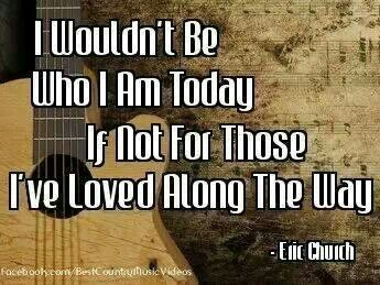 Eric Church - Those I've Loved Along The Way I love this song, and it's soo true to the words!❤️