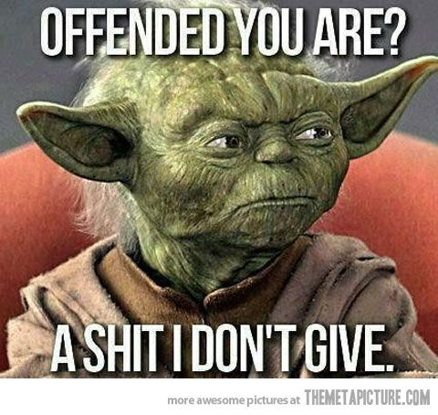 So you're offended…