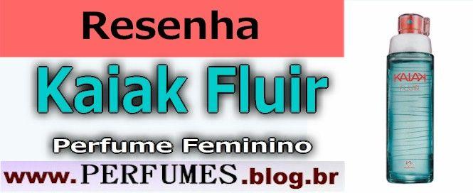 Kaiak fluir  http://perfumes.blog.br/resenha-de-perfumes-natura-kaiak-fluir-feminino-preco