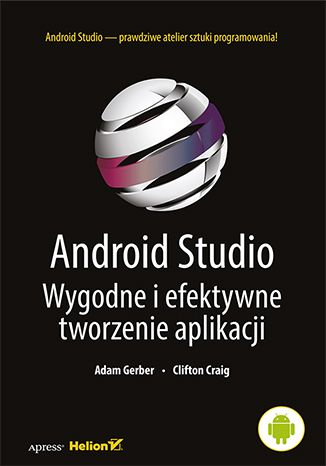 Android Studio. Wygodne i efektywne tworzenie aplikacji - Adam Gerber, Clifton Craig