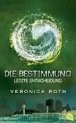 Die Bestimmung, Letzte Entscheidung (03)- Veronica Roth