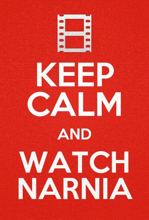KEEP CALM AND WATCH NARNIA MOVIES