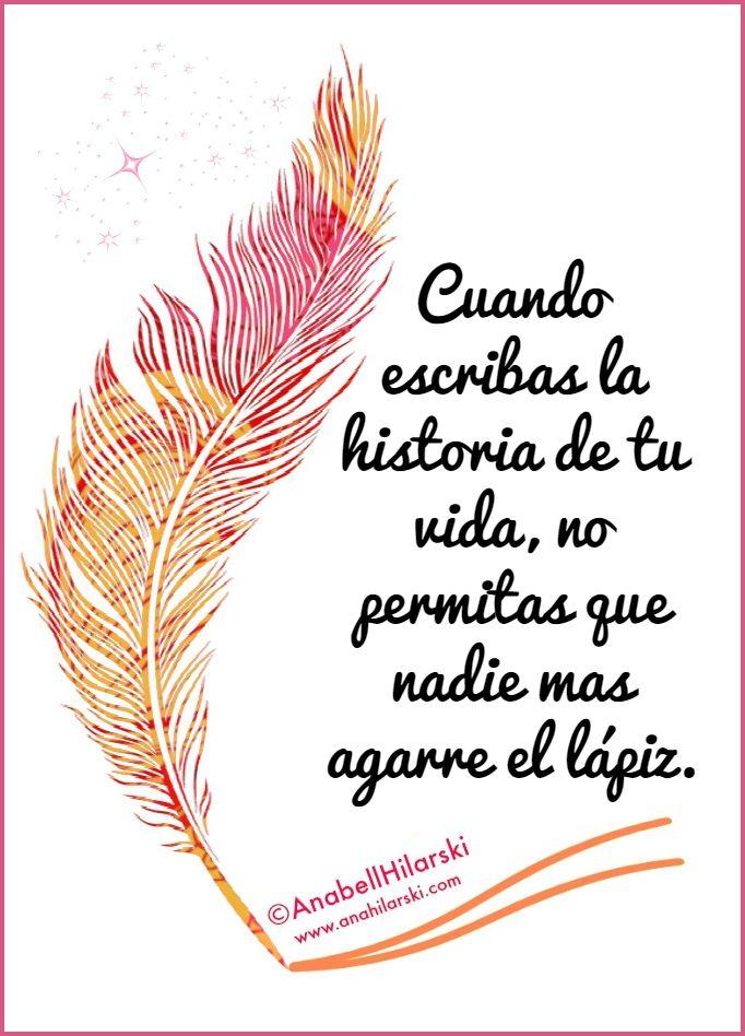 Cuando escribas la historia de tu vida, no dejes que nadie mas agarre el lápiz…