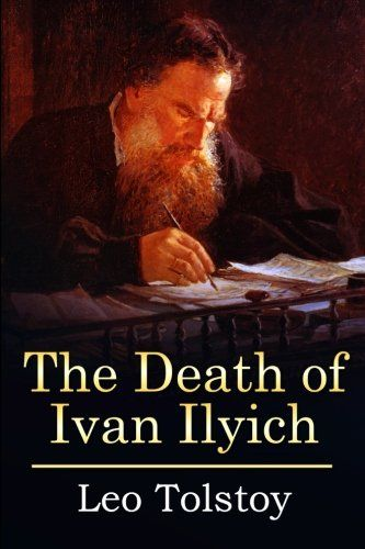 An analysis of the death of ivan ilyich by leo tolstoy