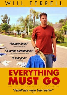 Everything Must Go (2010) Director-writer Dan Rush makes his film debut with this dramedy based on a Raymond Carver short story about Nick (Will Ferrell), a good-hearted but relapsed alcoholic who decides to live on his front lawn after losing his job and being thrown out by his wife.