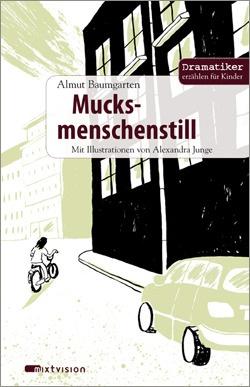 """Almut Baumgarten / Alexandra Junge: Mucksmenschenstill. Reihe """"Dramatiker erzählen für Kinder"""". Mixtvision Verlag    #maerchen #kinderbuch #illustrationen"""