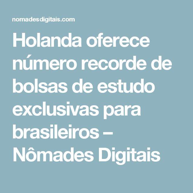 Holanda oferece número recorde de bolsas de estudo exclusivas para brasileiros – Nômades Digitais