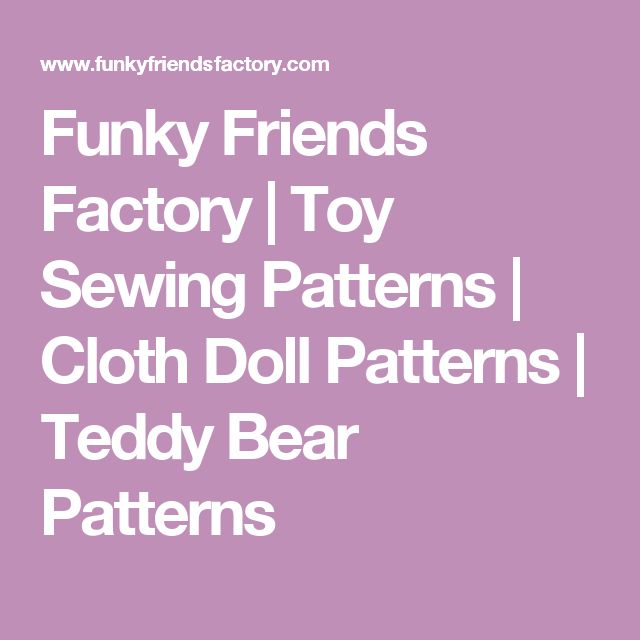 Funky Friends Factory | Toy Sewing Patterns | Cloth Doll Patterns | Teddy Bear Patterns