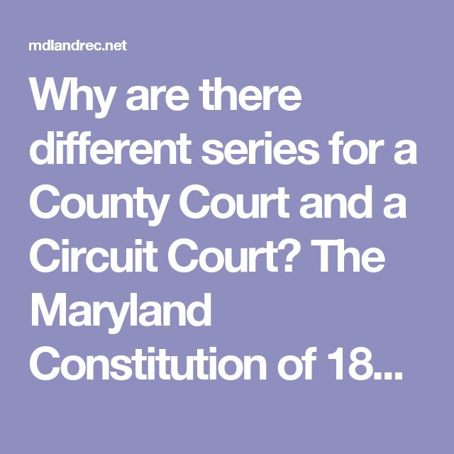 Why are there different series for a County Court and a Circuit Court? The Maryland Constitution of 1851 abolished the County Courts, replacing them with the Circuit Courts that continue to the present. Though basically the same in function, the County Courts and Circuit Courts are distinguished as separate creators and their respective records are separated into different series. For Baltimore City, land records were recorded by the Baltimore City Superior Court from 1851 until 1982, when…