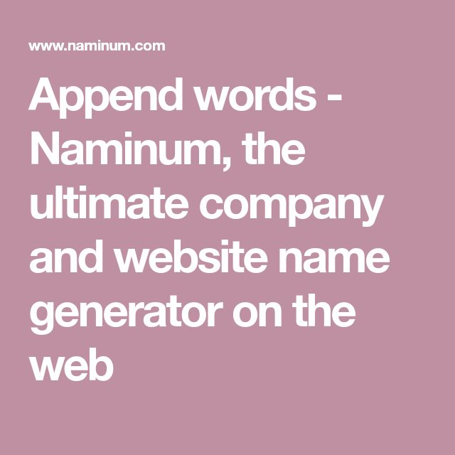 Append words - Naminum, the ultimate company and website name generator on the web