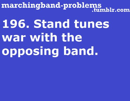 Marching Band Problems. Then when they play our song. (We have a dog that's ours, we claim it, you play it and die) we have a bitch please reaction and get all sassy.