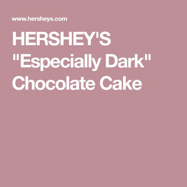 Hersheys Especially Dark Chocolate Cake Good
