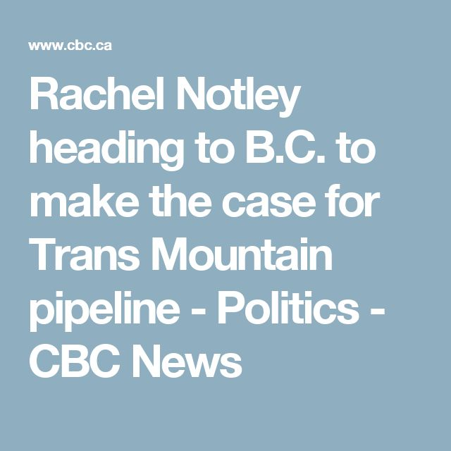Rachel Notley heading to B.C. to make the case for Trans Mountain pipeline - Politics - CBC News