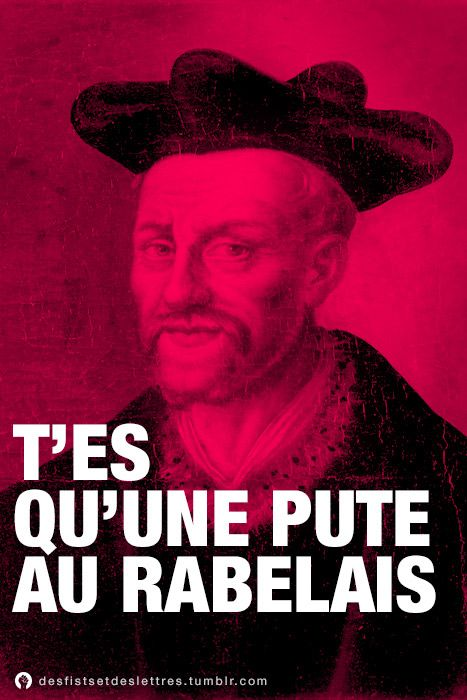 T'es qu'une pute au Rabelais. Sur une idée originale de Jules Erhard.