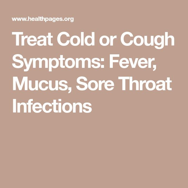 Treat Cold or Cough Symptoms: Fever, Mucus, Sore Throat Infections