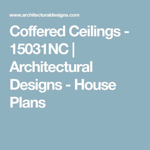 Coffered Ceilings - 15031NC | Architectural Designs - House Plans