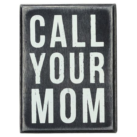 call your mom: Wall Decor, Wall Signs, Signs 510, Mom Wall, Boxes Signs, Small Boxes, Signs Measuring, Kathy Signs, Kathy Boxes