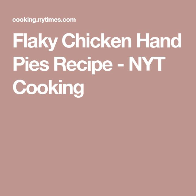 Flaky Chicken Hand Pies Recipe - NYT Cooking