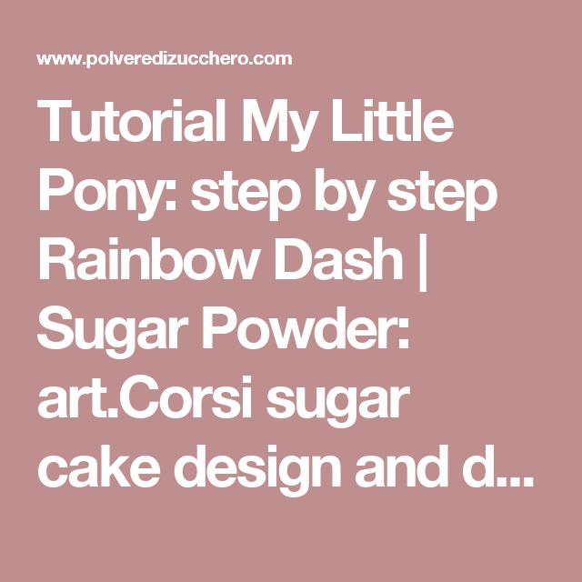 Tutorial My Little Pony: step by step Rainbow Dash    Sugar Powder: art.Corsi sugar cake design and decorating cakes, cupcakes and fiori.Shop online