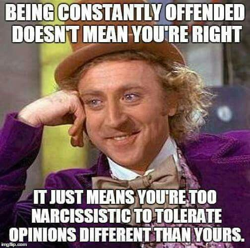 Being constantly offended doesn't mean you're right